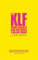 John Higgs The KLF Chaos, Magic and the Band who Burned a Million Pounds
