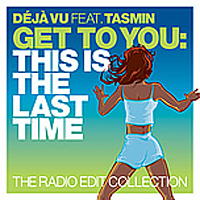 Get To You : This Is The Last Time, The Radio Edit Collection