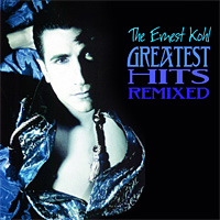 The Ernest Kohl Greatest Hits Remixed