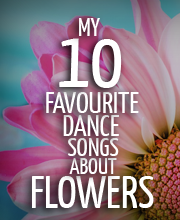 10 favourite dance songs about flowers