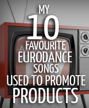 10 favourite eurodance songs used to promote products