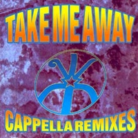 Take Me Away (Cappella remixes)