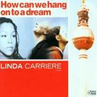Linda Carriere - How Can We Hang On To A Dream