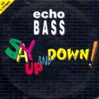 Echo Bass - Say Up And Down
